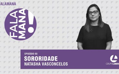 #FalaMana   Sororidade, por Natasha Vasconcelos
